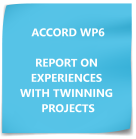 ACCORD WP6 REPORT ON EXPERIENCES WITH TWINNING PROJECTS