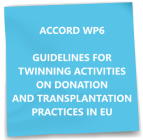 ACCORD WP6 GUIDELINES FOR TWINNING ACTIVITIES ON DONATION AND TRANSPLANTATION PRACTICES IN EU